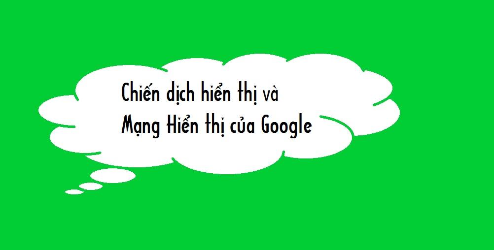[Quảng cáo Google] Chiến dịch hiển thị và Mạng Hiển thị của Google
